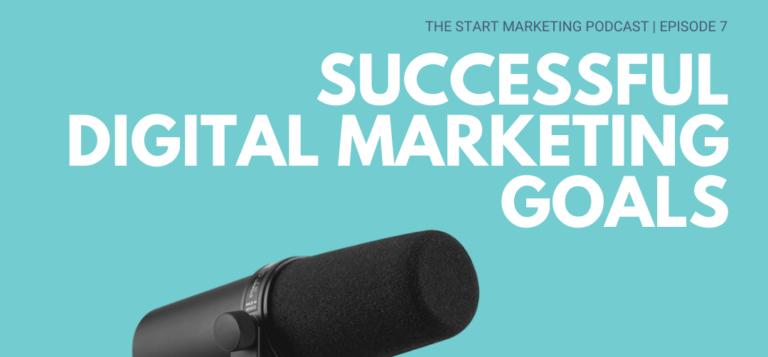 the start marketing podcast - successful digital marketing goals
